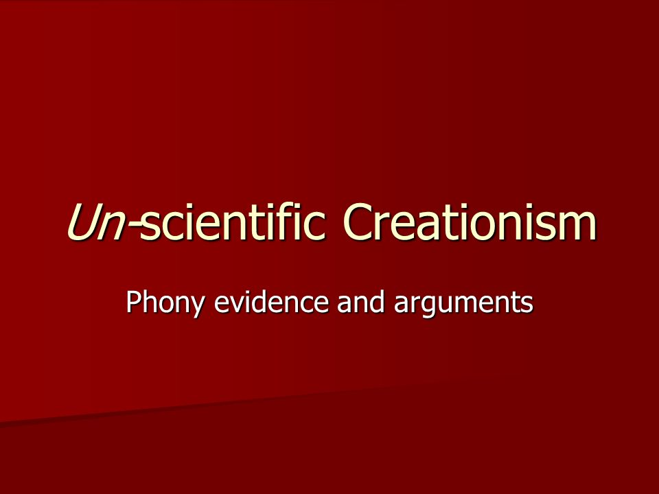 Un-scientific Creationism Phony evidence and arguments
