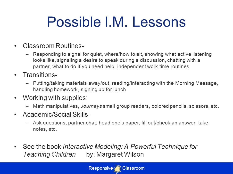 Possible I.M. Lessons Classroom Routines- –Responding to signal for quiet, where/how to sit, showing what active listening looks like, signaling a des
