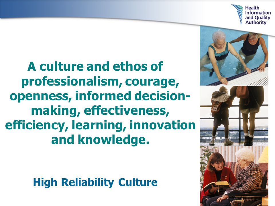 A culture and ethos of professionalism, courage, openness, informed decision- making, effectiveness, efficiency, learning, innovation and knowledge. H