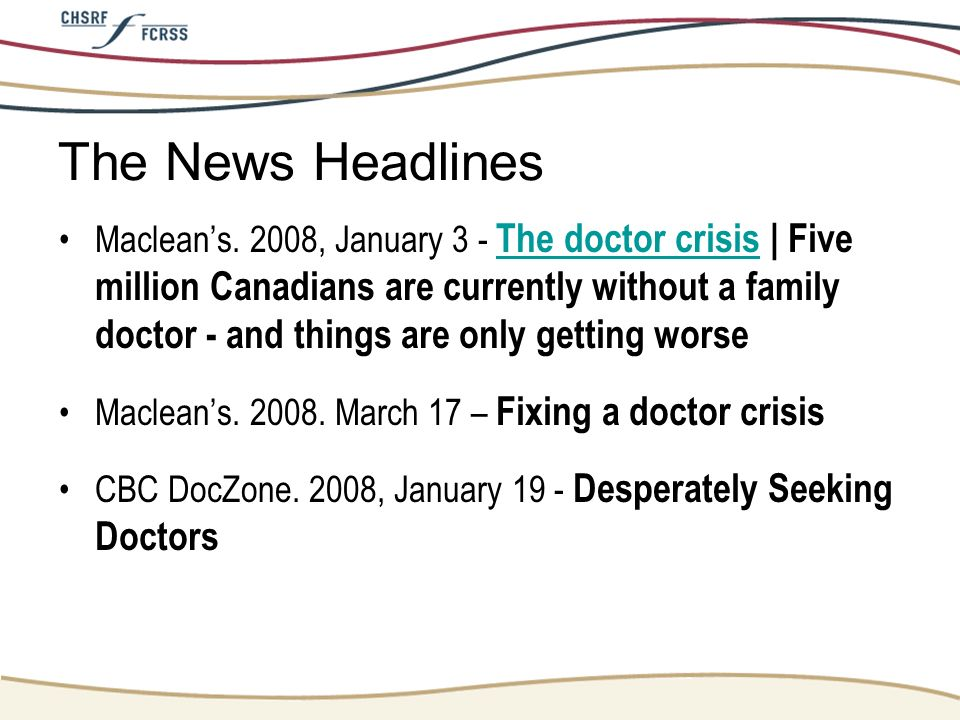 The News Headlines Macleans. 2008, January 3 - The doctor crisis | Five million Canadians are currently without a family doctor - and things are only
