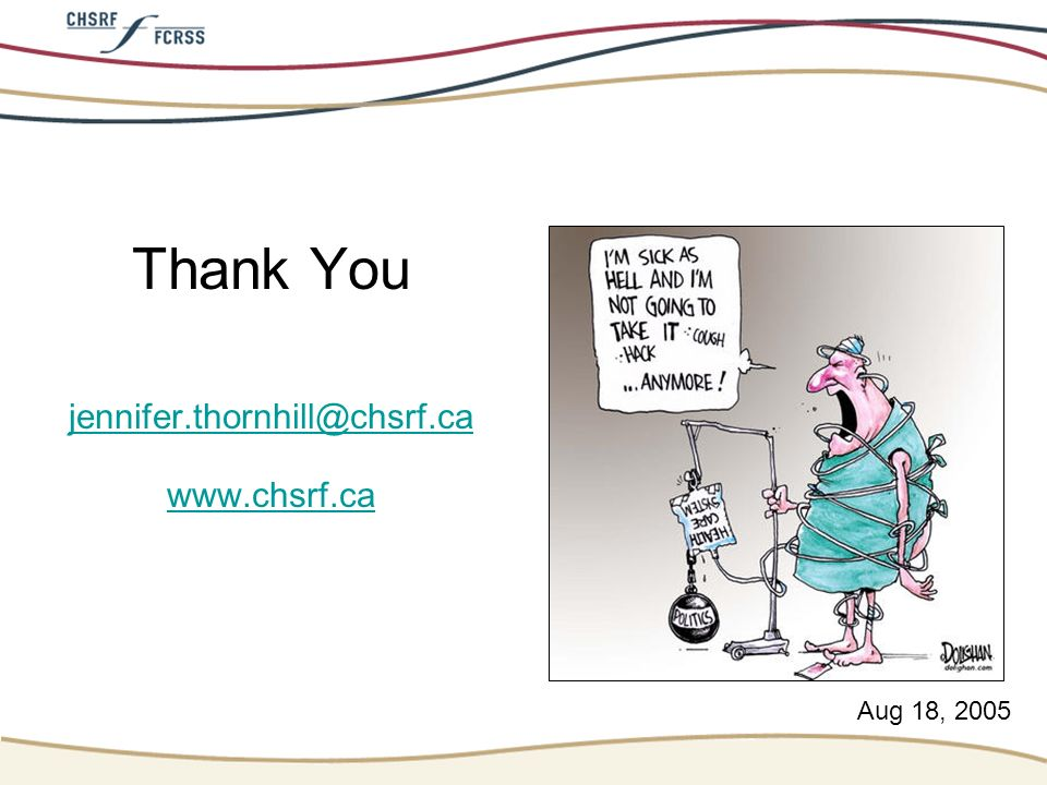 Thank You jennifer.thornhill@chsrf.ca www.chsrf.ca Aug 18, 2005
