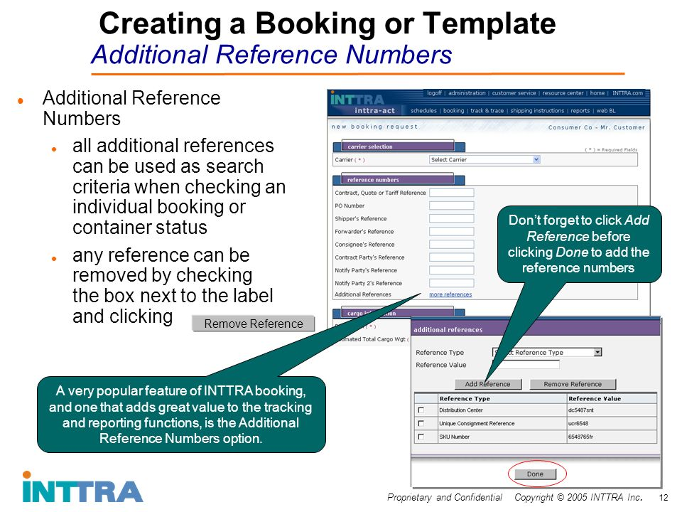 Proprietary and Confidential Copyright © 2005 INTTRA Inc. 12 Creating a Booking or Template Additional Reference Numbers Additional Reference Numbers