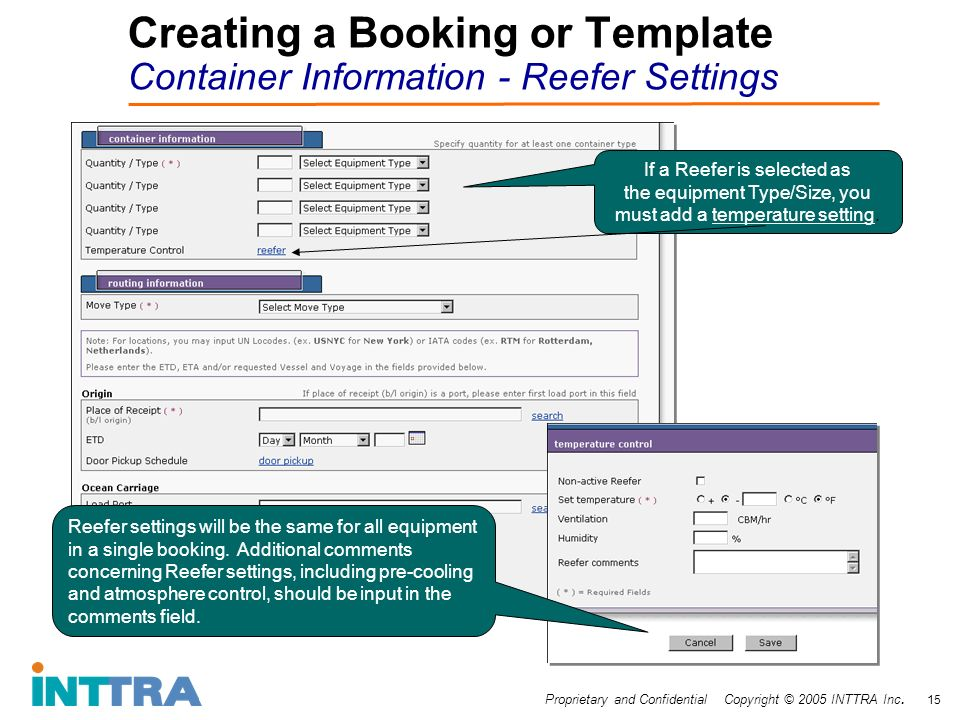 Proprietary and Confidential Copyright © 2005 INTTRA Inc. 15 Creating a Booking or Template Container Information - Reefer Settings If a Reefer is sel