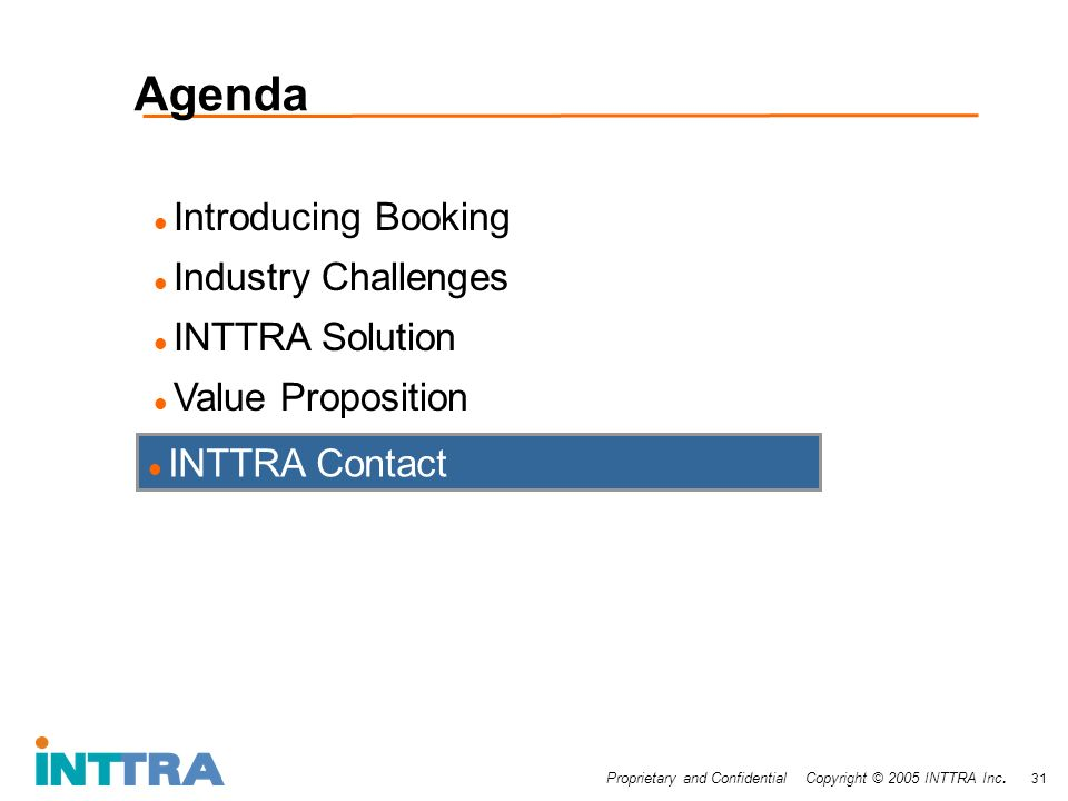 Proprietary and Confidential Copyright © 2005 INTTRA Inc. 31 Agenda Introducing Booking Industry Challenges INTTRA Solution Value Proposition INTTRA C