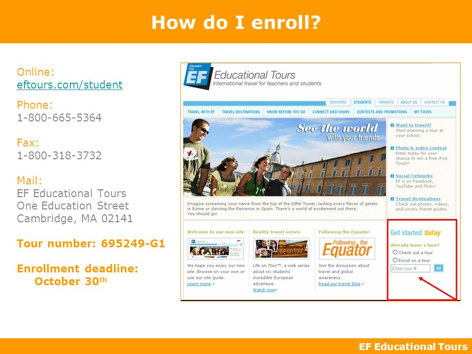 EF Educational Tours How do I enroll? Online: eftours.com/student Phone: 1-800-665-5364 Fax: 1-800-318-3732 Mail: EF Educational Tours One Education S