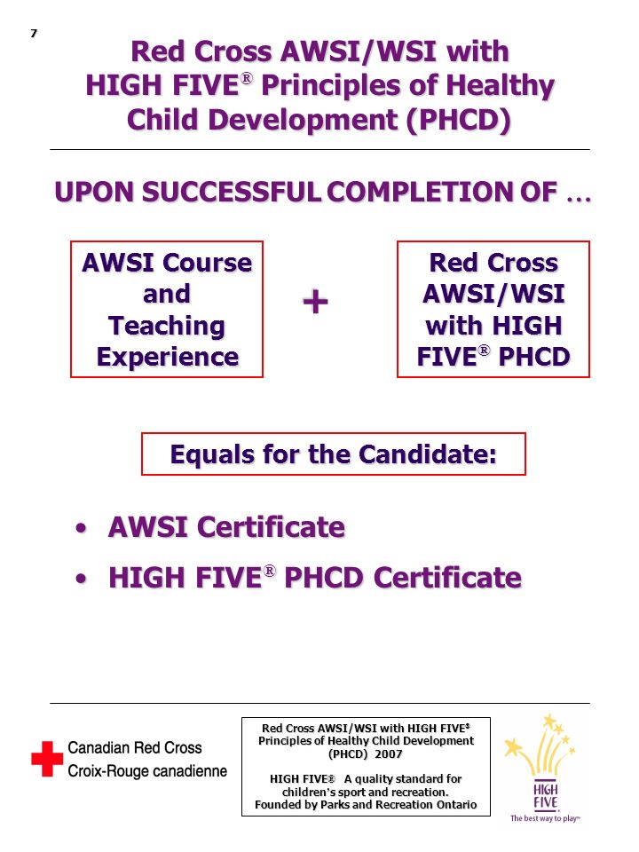 Red Cross AWSI/WSI with HIGH FIVE ® Principles of Healthy Child Development (PHCD) 2007 HIGH FIVE ® A quality standard for children s sport and recreation.