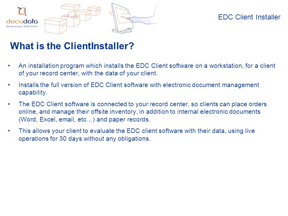 EDC Client Installer An installation program which installs the EDC Client software on a workstation, for a client of your record center, with the data of your client.