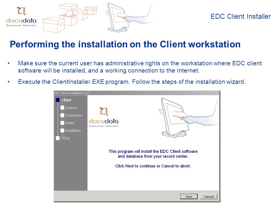 EDC Client Installer Performing the installation on the Client workstation Make sure the current user has administrative rights on the workstation where EDC client software will be installed, and a working connection to the Internet.