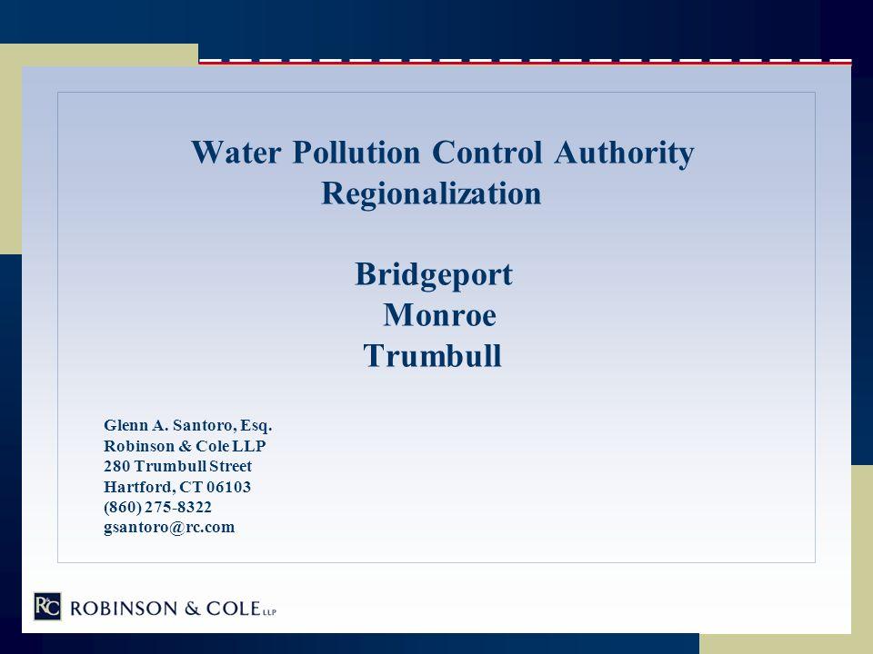 Water Pollution Control Authority Regionalization Bridgeport Monroe Trumbull Glenn A. Santoro, Esq. Robinson & Cole LLP 280 Trumbull Street Hartford,