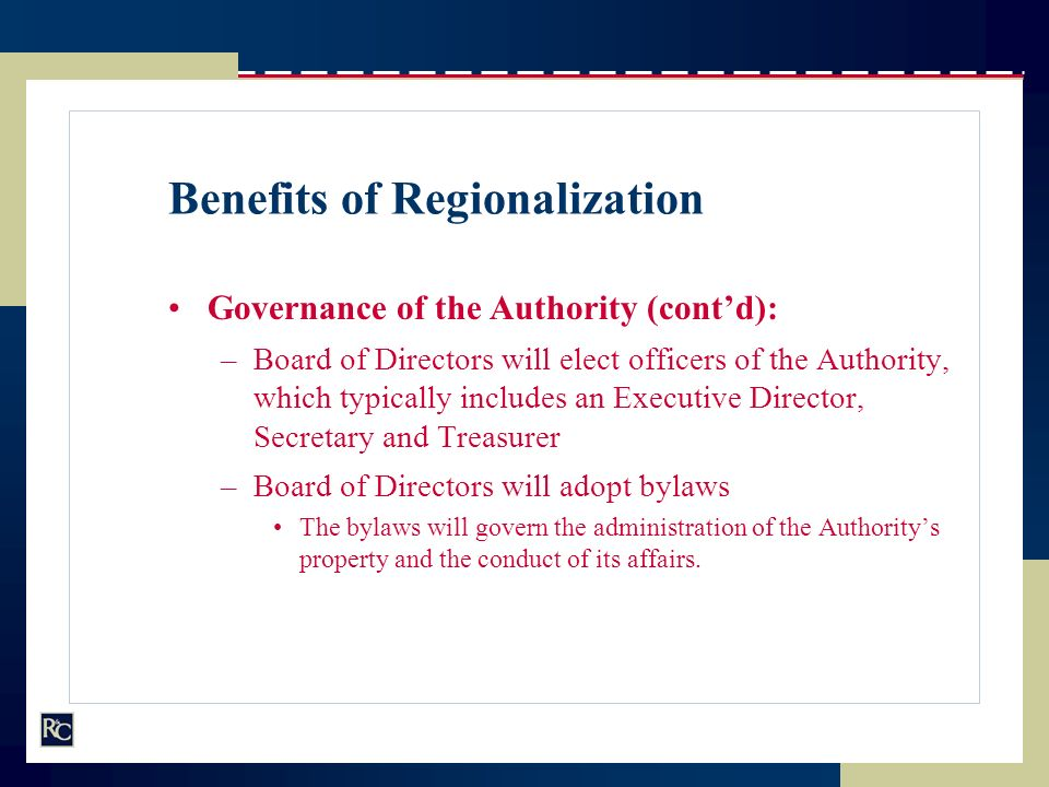 Benefits of Regionalization Governance of the Authority (contd): –Board of Directors will elect officers of the Authority, which typically includes an