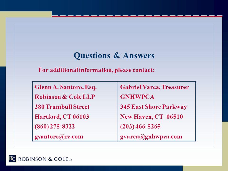 Questions & Answers For additional information, please contact: Glenn A. Santoro, Esq.Gabriel Varca, Treasurer Robinson & Cole LLPGNHWPCA 280 Trumbull