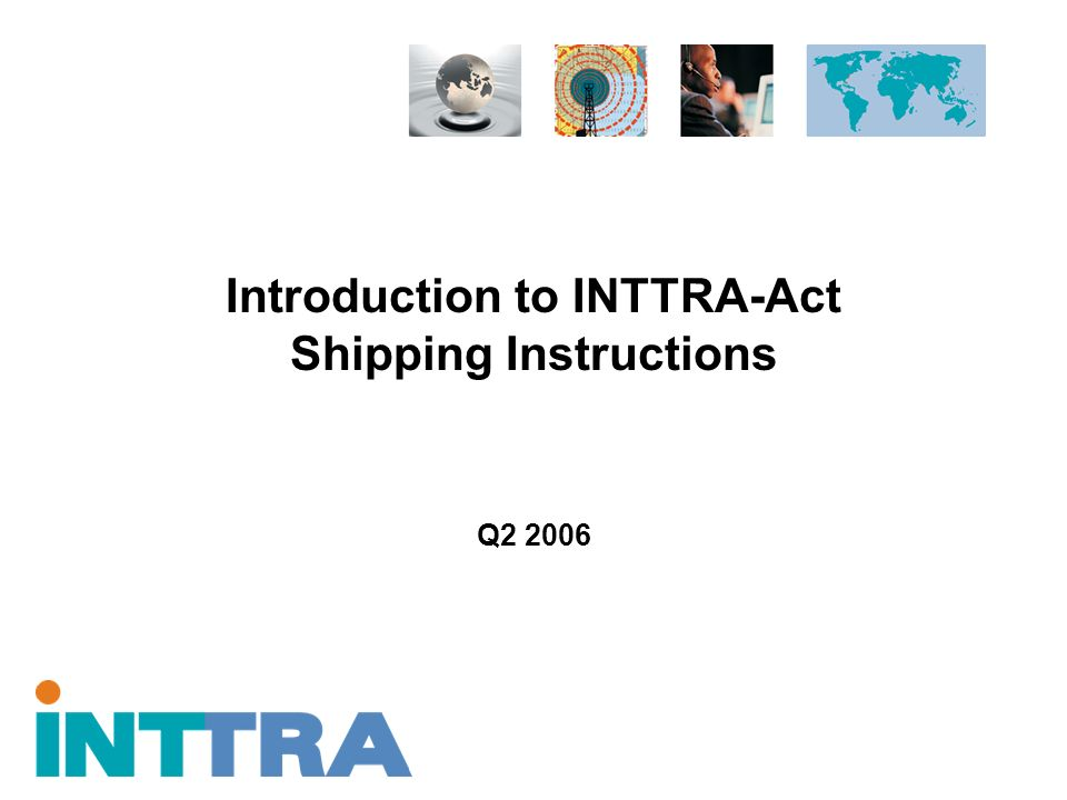 Introduction to INTTRA-Act Shipping Instructions Q2 2006