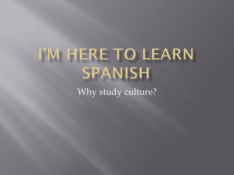 Why study culture?