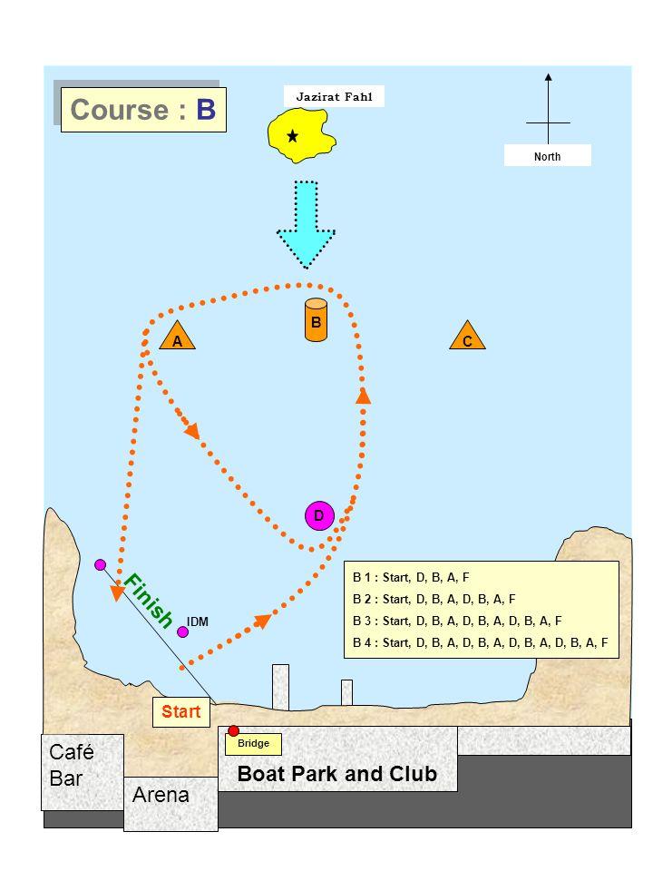 Arena Café Bar Jazirat Fahl Start / Finish North Boat Park and Club Bridge D A B Start C Finish IDM Course : B B 1 : Start, D, B, A, F B 2 : Start, D, B, A, D, B, A, F B 3 : Start, D, B, A, D, B, A, D, B, A, F B 4 : Start, D, B, A, D, B, A, D, B, A, D, B, A, F