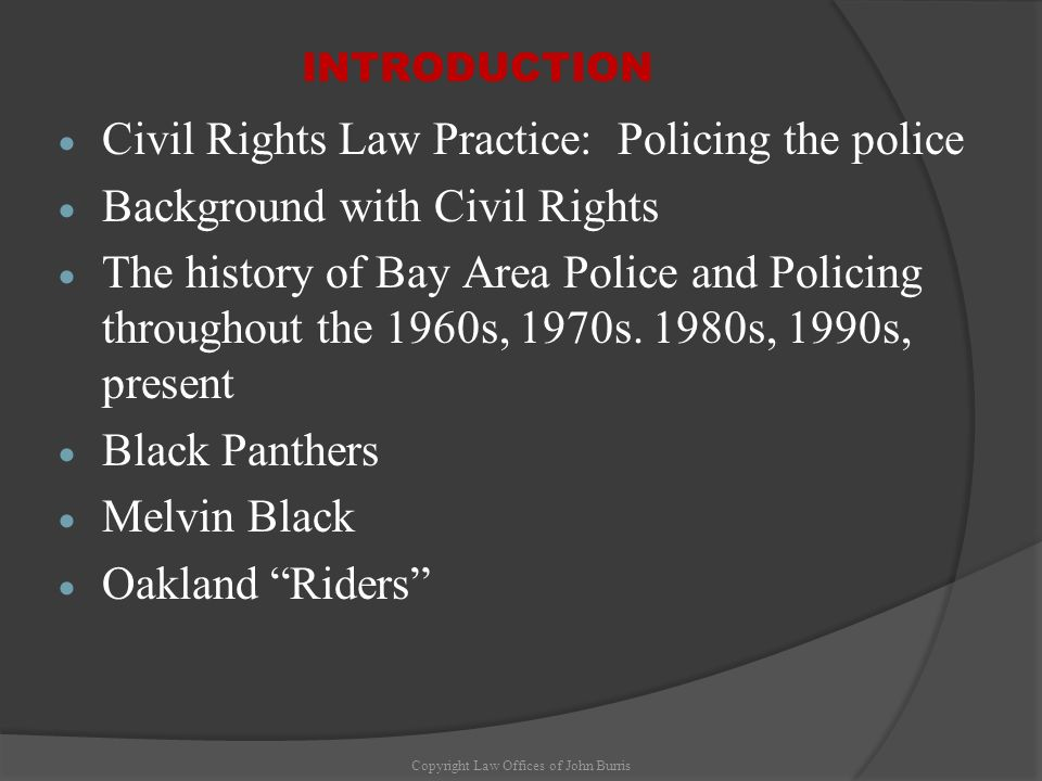 INTRODUCTION Civil Rights Law Practice: Policing the police Background with Civil Rights The history of Bay Area Police and Policing throughout the 19