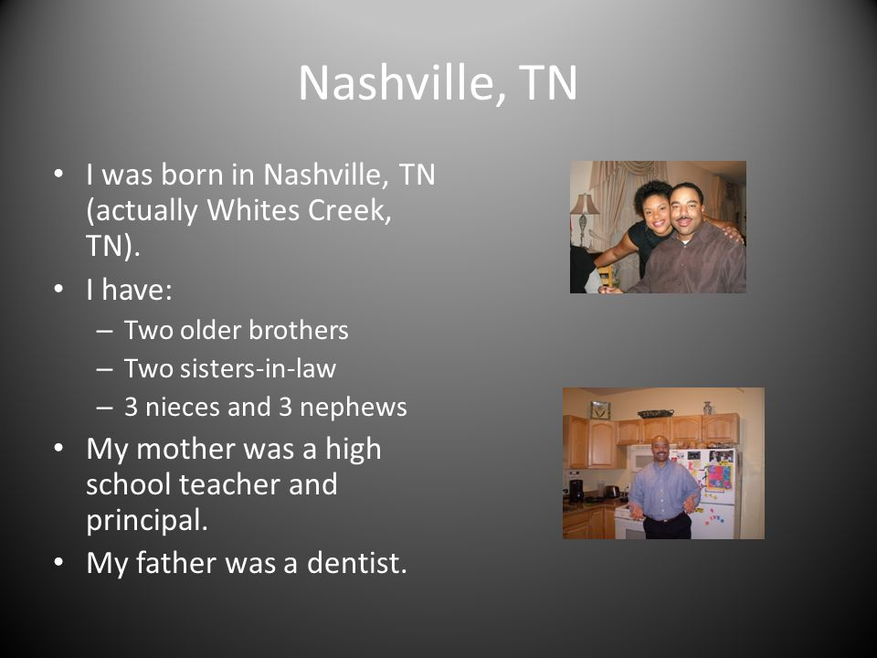 Nashville, TN I was born in Nashville, TN (actually Whites Creek, TN).