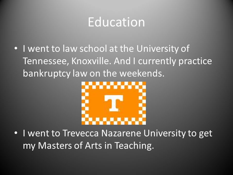 Education I went to law school at the University of Tennessee, Knoxville.