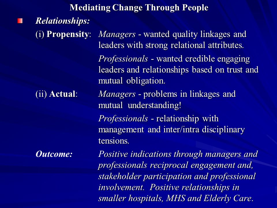 Mediating Change Through People Relationships: (i) Propensity:Managers - wanted quality linkages and leaders with strong relational attributes. Profes