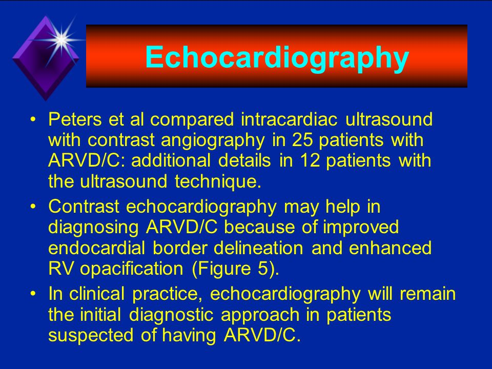 Echocardiography Peters et al compared intracardiac ultrasound with contrast angiography in 25 patients with ARVD/C: additional details in 12 patients