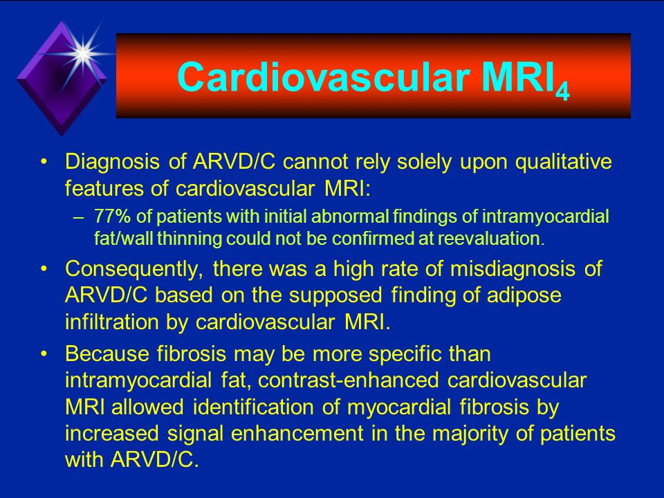 Cardiovascular MRI 4 Diagnosis of ARVD/C cannot rely solely upon qualitative features of cardiovascular MRI: –77% of patients with initial abnormal fi