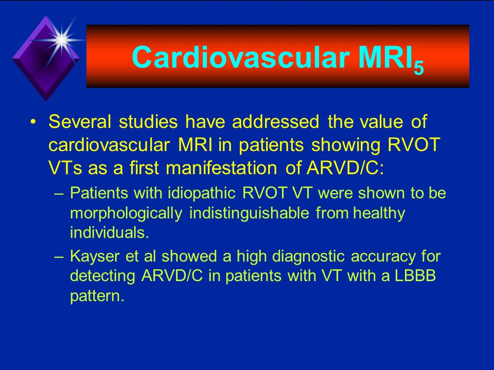 Cardiovascular MRI 5 Several studies have addressed the value of cardiovascular MRI in patients showing RVOT VTs as a first manifestation of ARVD/C: –