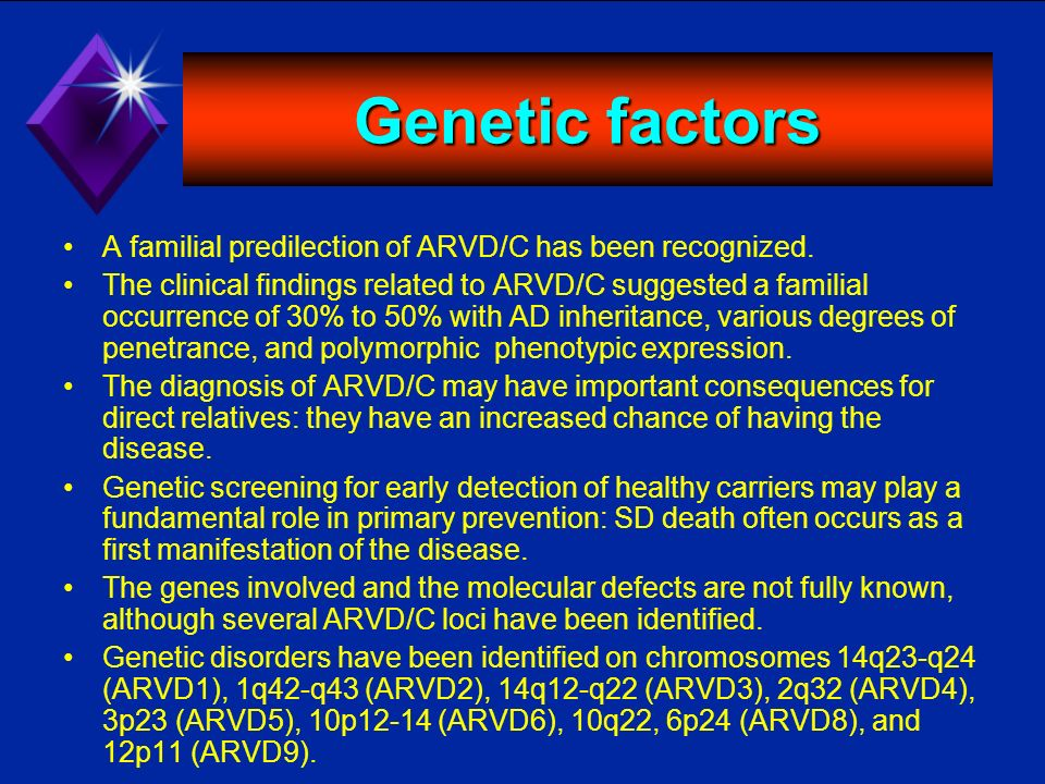 Genetic factors A familial predilection of ARVD/C has been recognized. The clinical findings related to ARVD/C suggested a familial occurrence of 30%