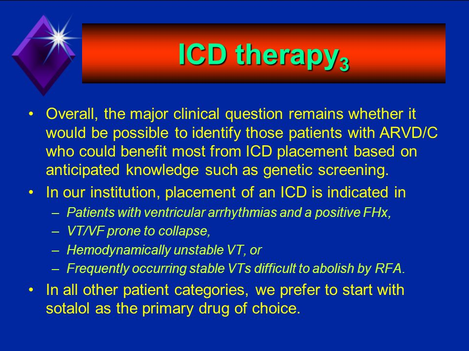 ICD therapy 3 Overall, the major clinical question remains whether it would be possible to identify those patients with ARVD/C who could benefit most