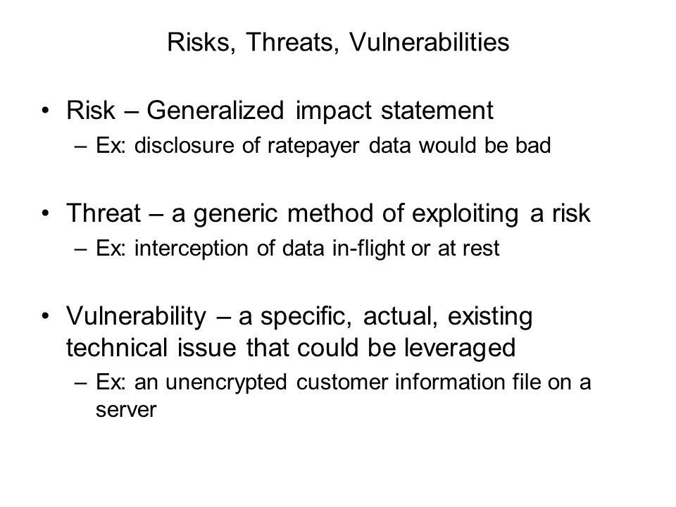 Risk Profile: Confidential Data Generalized Risks: –Disclosure, Unauthorized Modification Threats: –Interception of data in-flight, at rest, after transformation, after export, before destruction Vulnerabilities: –Unencrypted data transport –Unencrypted storage in flat files or in DB –Unencrypted storage after export to external components –Unencrypted data prior to disposal or destruction
