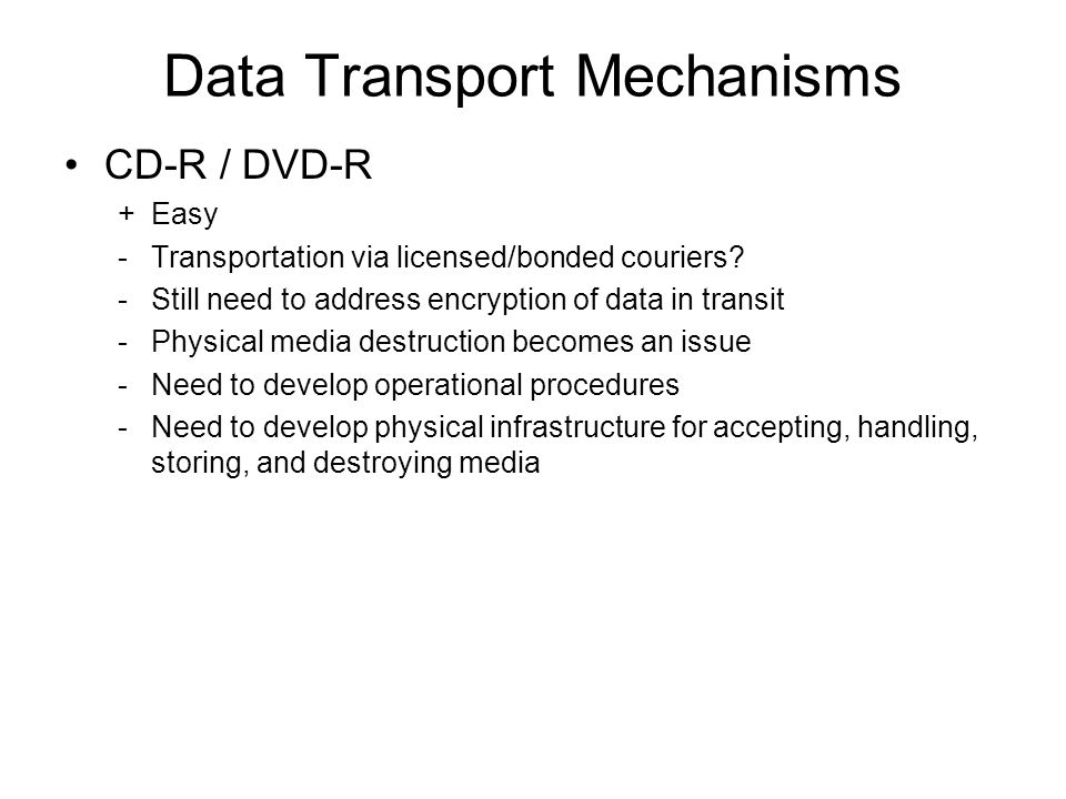 Data Transport Mechanisms CD-R / DVD-R +Easy -Transportation via licensed/bonded couriers.