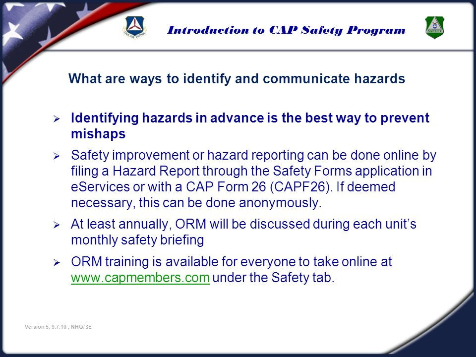 Introduction to CAP Safety Program Version 5, 9.7.10, NHQ/SE Identifying hazards in advance is the best way to prevent mishaps Safety improvement or h