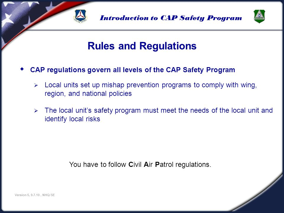 Introduction to CAP Safety Program Version 5, 9.7.10, NHQ/SE Whats Next You should review CAPR 62-1 and CAPR 62-2 on the National website www.capmembers.com.CAPR 62-1CAPR 62-2www.capmembers.com The next step is to take the Quiz for training credit, please proceed to the next page to begin the quiz.