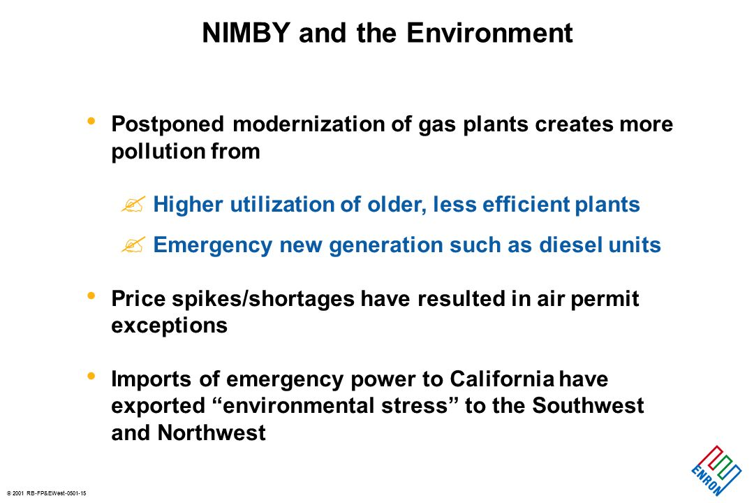 © 2001 RB-FP&EWest-0501-15 NIMBY and the Environment Postponed modernization of gas plants creates more pollution from .