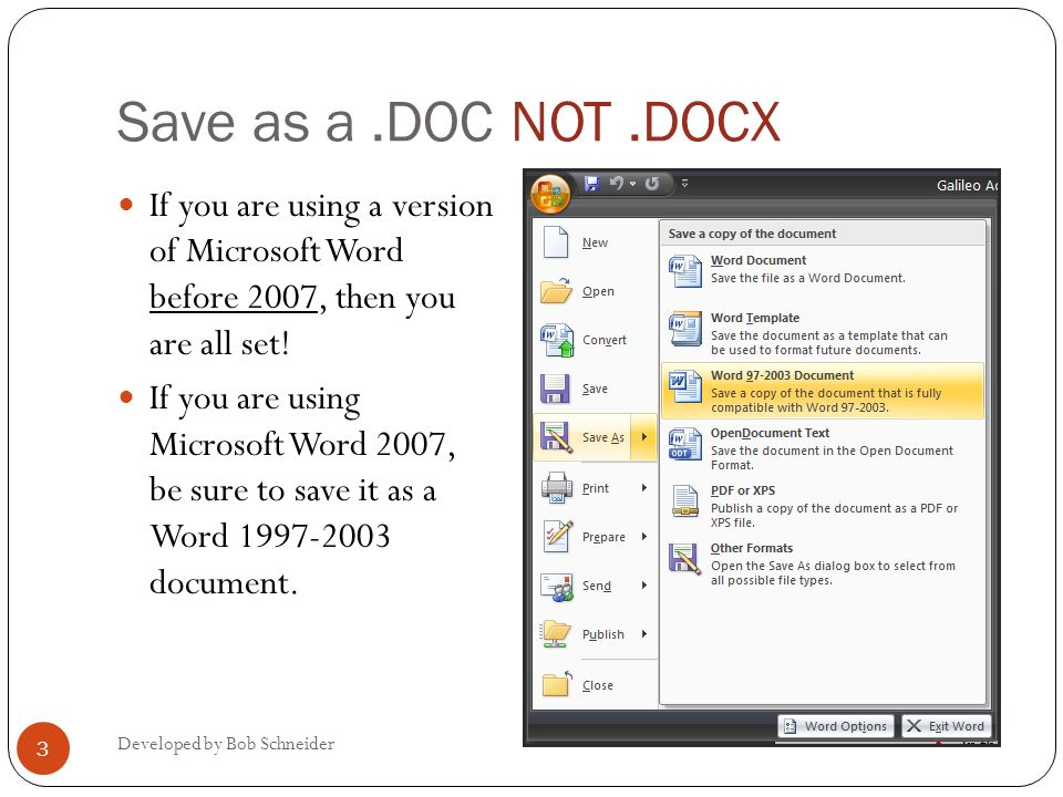 Save as a.DOC NOT.DOCX Developed by Bob Schneider 3 If you are using a version of Microsoft Word before 2007, then you are all set! If you are using M