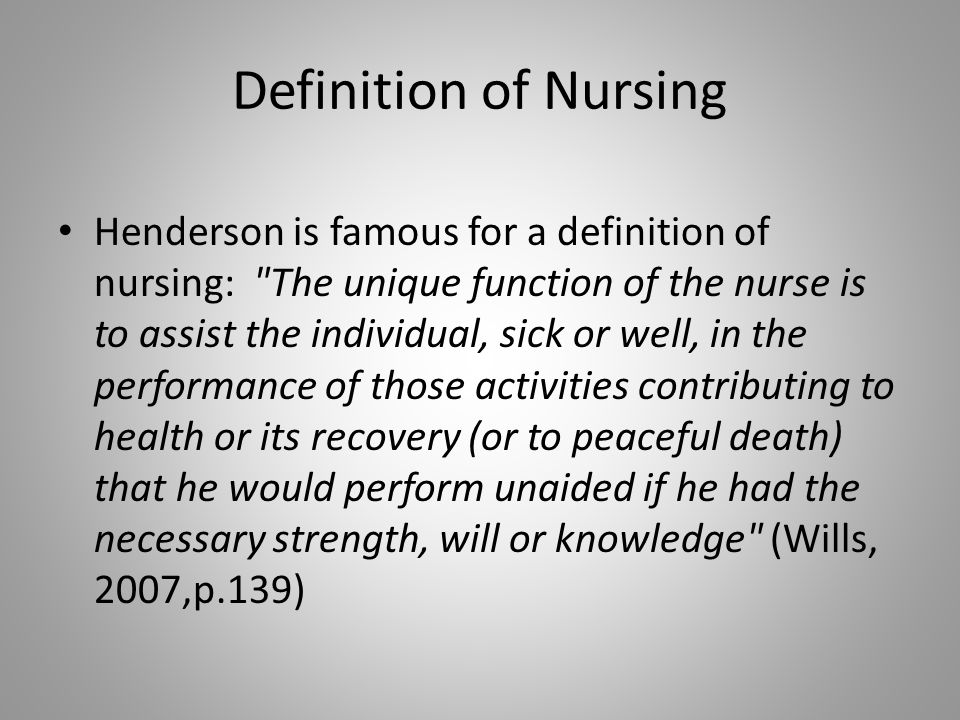 Definition of Nursing Henderson is famous for a definition of nursing: