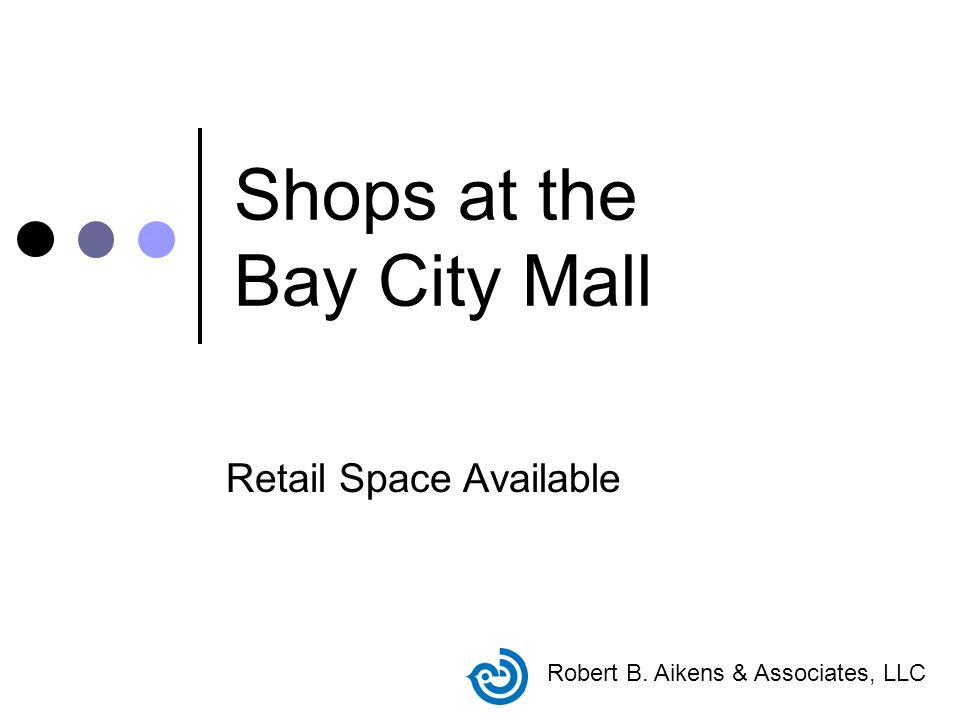 Shops at the Bay City Mall Retail Space Available Robert B. Aikens & Associates, LLC