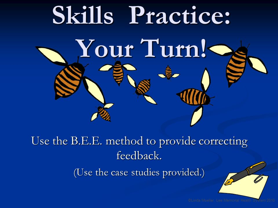 Skills Practice: Your Turn. Use the B.E.E. method to provide correcting feedback.