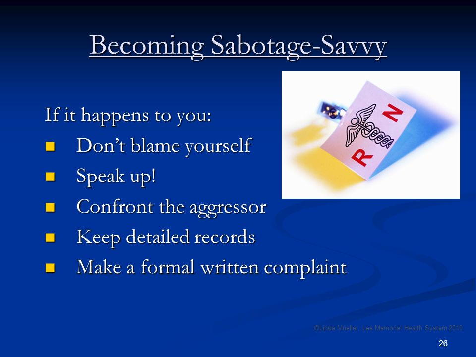 26 Becoming Sabotage-Savvy If it happens to you: Dont blame yourself Dont blame yourself Speak up.