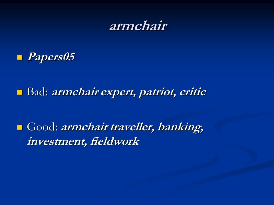armchair Papers05 Papers05 Bad: armchair expert, patriot, critic Bad: armchair expert, patriot, critic Good: armchair traveller, banking, investment,