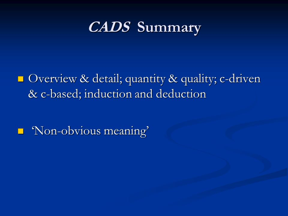 CADS Summary Overview & detail; quantity & quality; c-driven & c-based; induction and deduction Overview & detail; quantity & quality; c-driven & c-ba