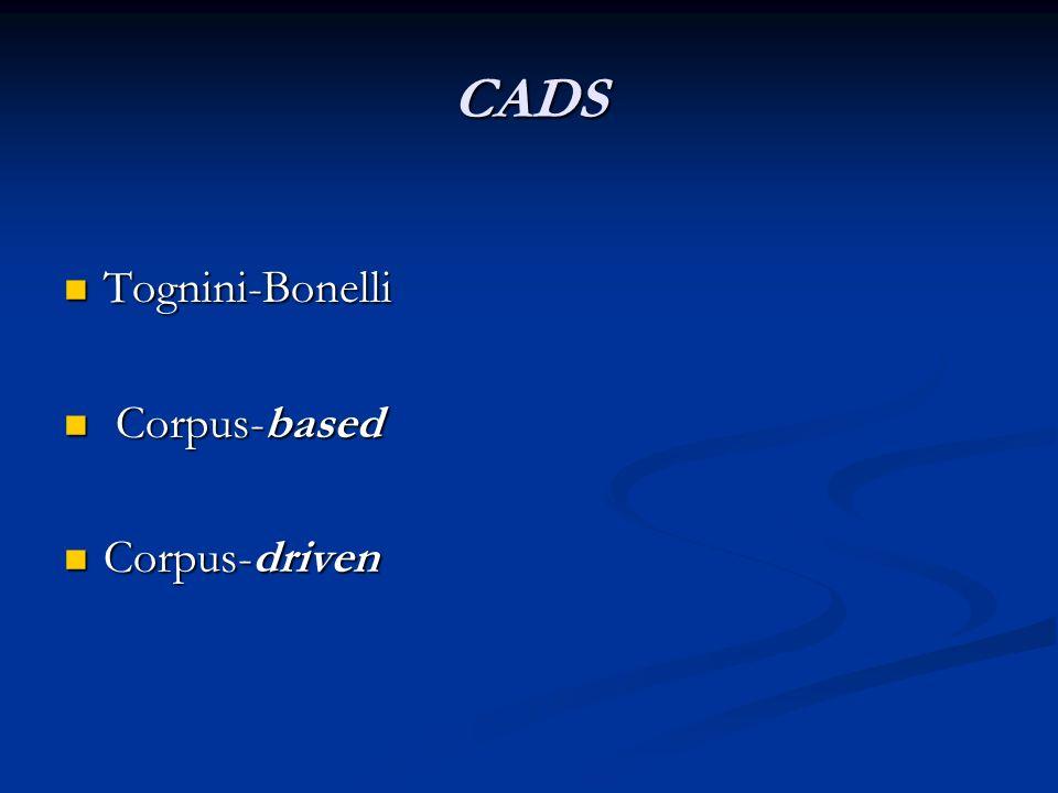 CADS Tognini-Bonelli Tognini-Bonelli Corpus-based Corpus-based Corpus-driven Corpus-driven