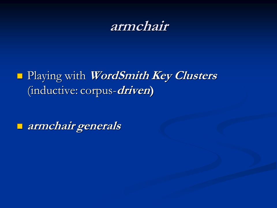 armchair Playing with WordSmith Key Clusters (inductive: corpus-driven) Playing with WordSmith Key Clusters (inductive: corpus-driven) armchair genera