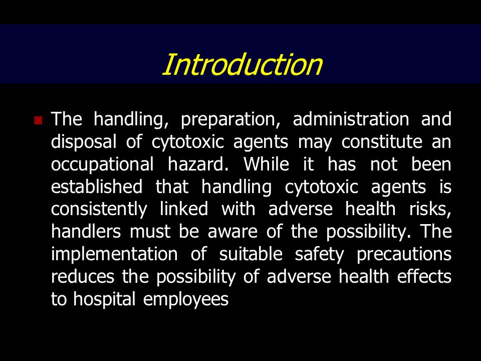 Introduction The handling, preparation, administration and disposal of cytotoxic agents may constitute an occupational hazard. While it has not been e