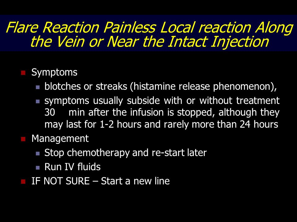 Flare Reaction Painless Local reaction Along the Vein or Near the Intact Injection Symptoms blotches or streaks (histamine release phenomenon), sympto
