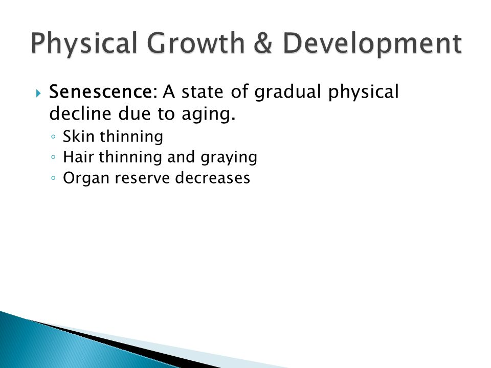 Senescence: A state of gradual physical decline due to aging.