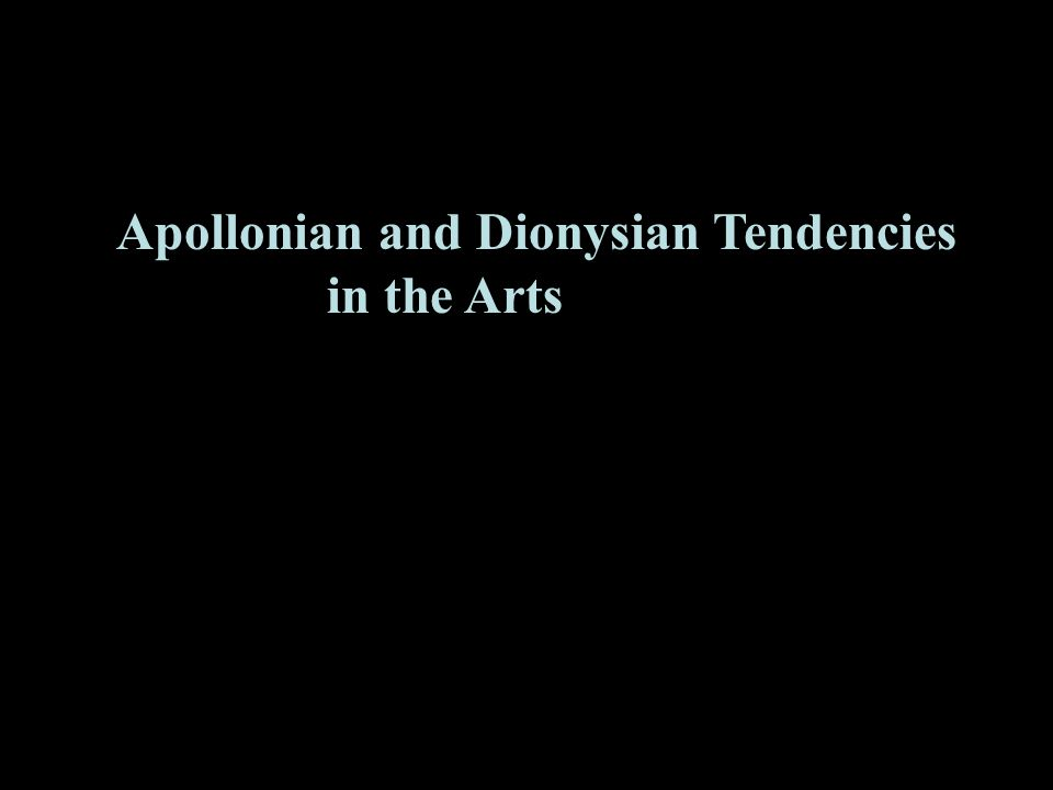 1 Apollonian and Dionysian Tendencies in the Arts