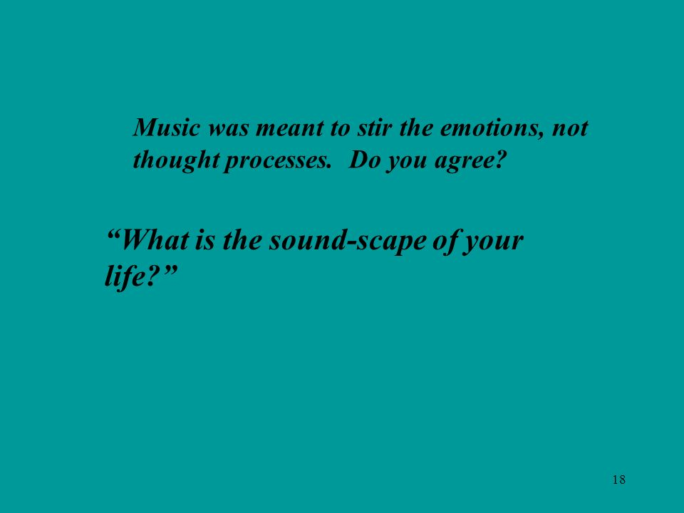 18 What is the sound-scape of your life.