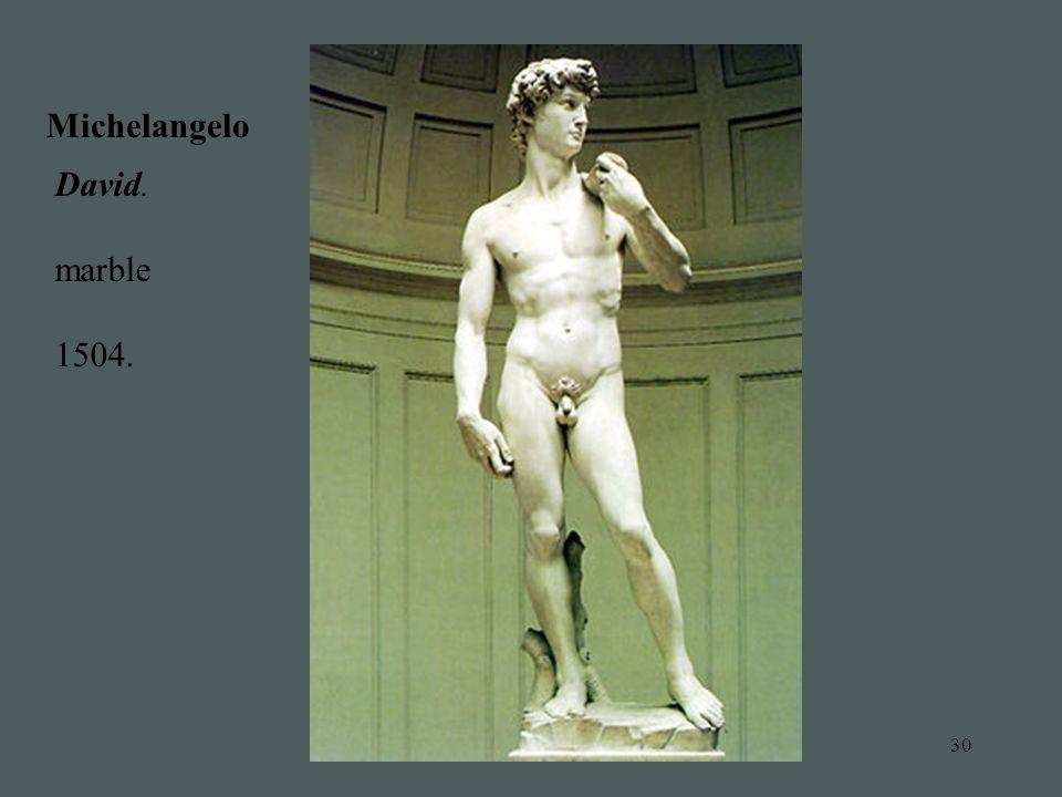 30 Michelangelo David. marble 1504.