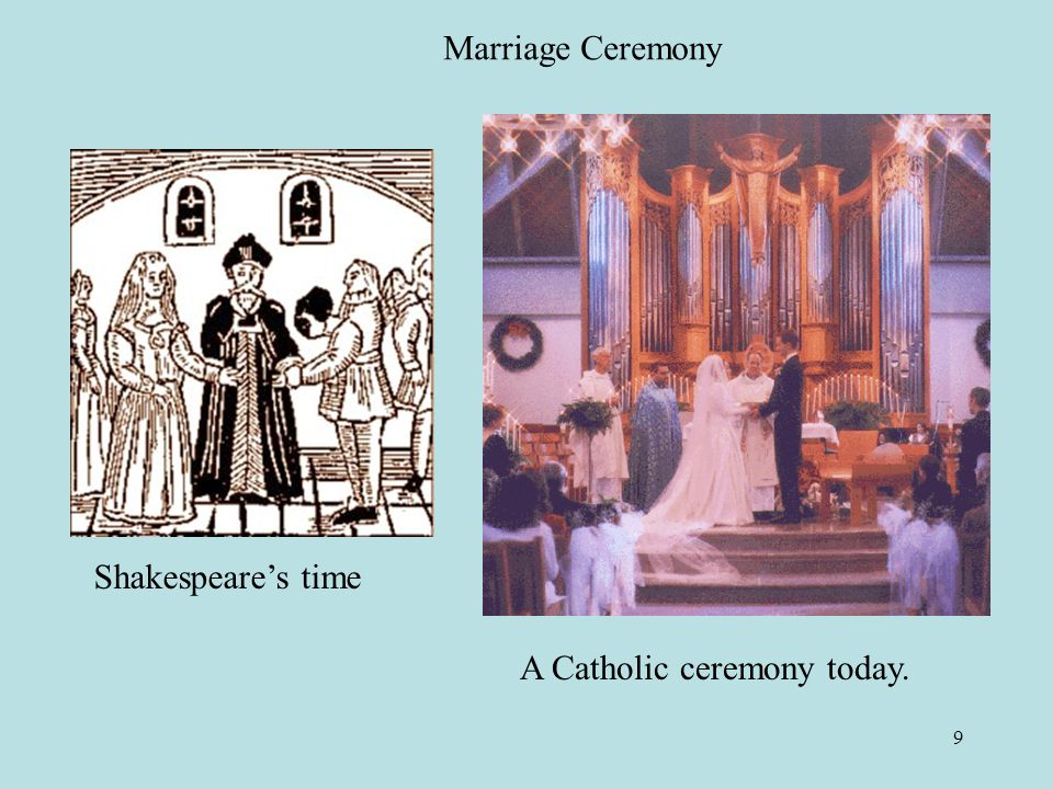 9 Marriage Ceremony Shakespeares time A Catholic ceremony today.