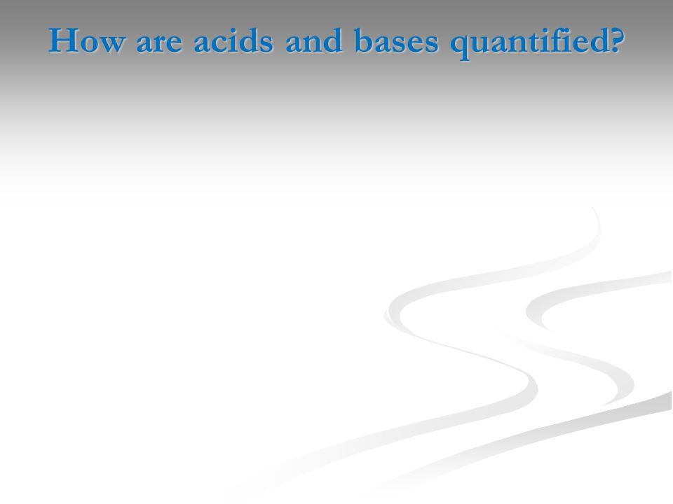 How are acids and bases quantified?