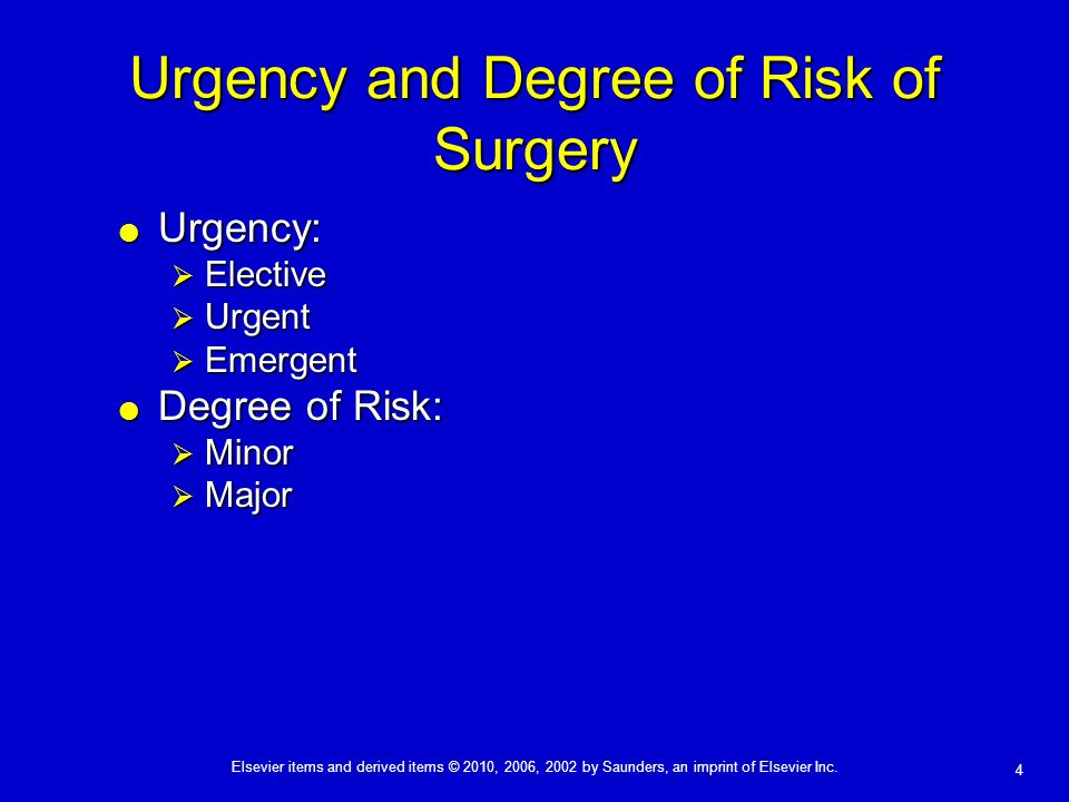 Elsevier items and derived items © 2010, 2006, 2002 by Saunders, an imprint of Elsevier Inc. 4 Urgency and Degree of Risk of Surgery Urgency: Urgency: